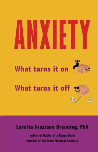 Anxiety: What turns it on. What turns it off.