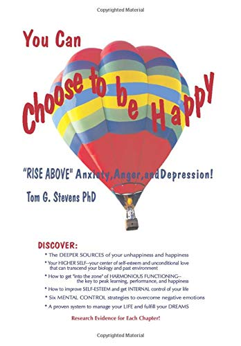 "You Can Choose To Be Happy: ""Rise Above"" Anxiety, Anger, and Depression: With Research Results"