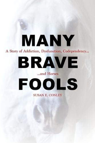 Many Brave Fools: A Story of Addiction, Dysfunction, Codependency...and Horses