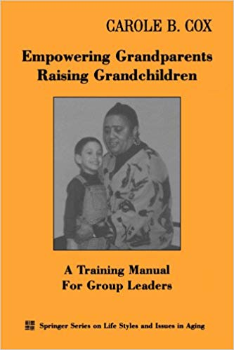 Empowering Grandparents Raising Grandchildren: A Training Manual for Group Leaders (Springer Series on Lifestyles and Issues in Aging)