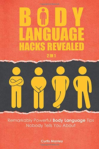 Body Language Hacks Revealed 2 In 1: Remarkably Powerful Body Language Tips Nobody Tells You About