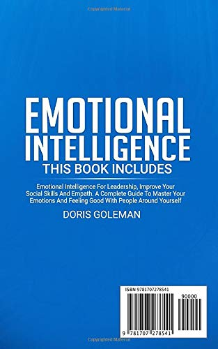 Emotional Intelligence: This Book Includes: Emotional Intelligence For Leadership, Improve Your Social Skills And Empath. A Complete Guide To Master ... And Feeling Good With People Around Yourself