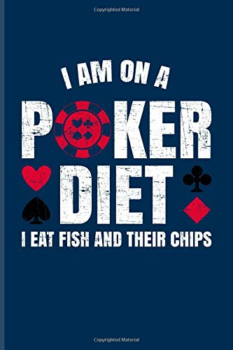 I'm On A Poker Diet I Eat Fish And Their Chips: Funny Poker Quotes Undated Planner | Weekly & Monthly No Year Pocket Calendar | Medium 6x9 Softcover | For Casino & Mathematics Fans