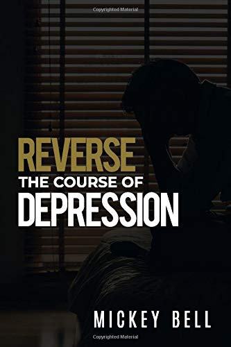 Reverse The Course Of Depression: The Self-Help Guide to Uncovering the Real Causes of Depression and Living Daily with a Sound Mind