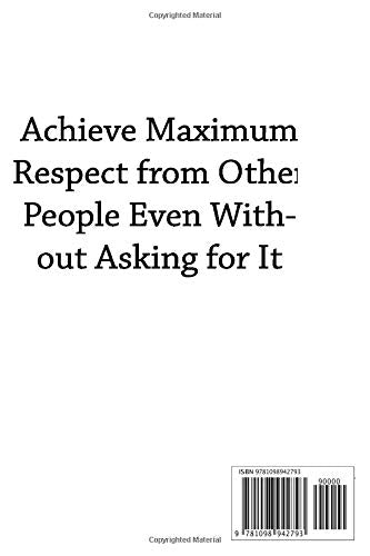 Maximum Respect: 52 Life-Changing Ideas That Makes Everyone Respect You,  Even If They Don't Seem to Like It At First.