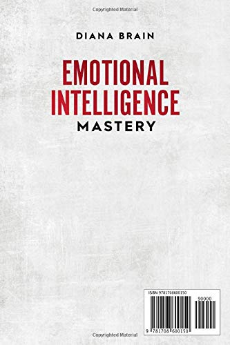 Emotional Intelligence Mastery: This Book Includes: Empath, How to Analyze People, Dark Psychology Secrets. Learn How to Master Your Emotions, Improve Your Self-Confidence and Social Skills