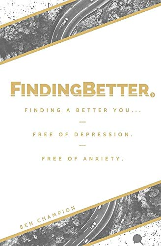 Finding Better: Finding a Better You... Free of Depression. Free of Anxiety