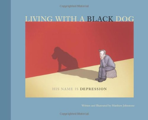 Living with a Black Dog: His Name Is Depression