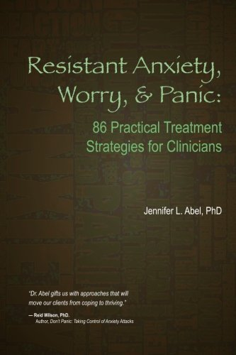 Resistant Anxiety, Worry, and Panic: 86 Practical Treatment Strategies for Clinicians