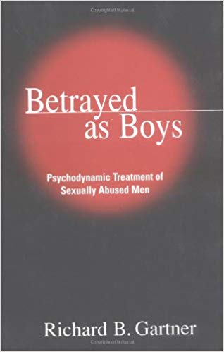 Betrayed as Boys: Psychodynamic Treatment of Sexually Abused Men