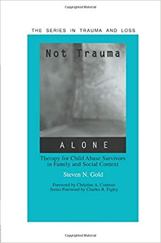 Not Trauma Alone (Series in Trauma and Loss)