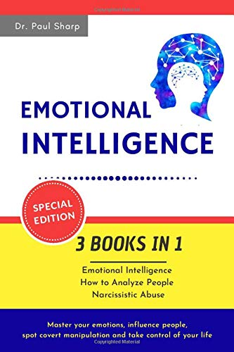 Emotional Intelligence: 3 Books in 1: Emotional Intelligence, How to Analyze People, Narcissistic Abuse. Master your Emotions, Influence People, Spot Covert Manipulation and Take Control of your Life