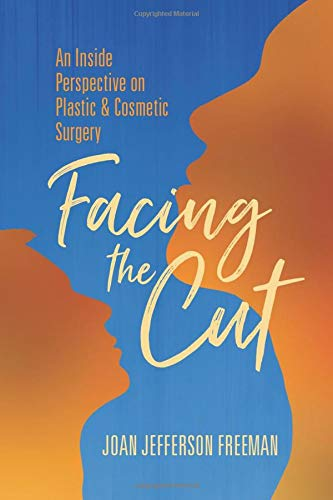 Facing the Cut: An Inside  Perspective on  Plastic & Cosmetic  Surgery