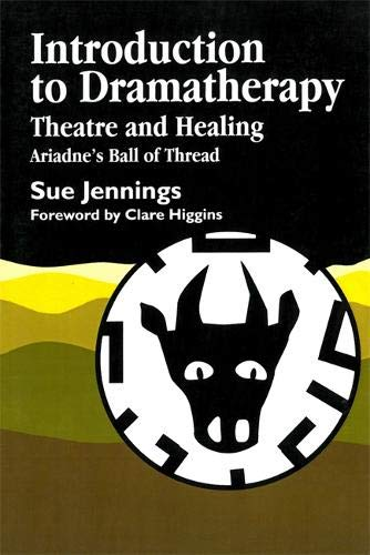 Introduction to Dramatherapy: Theatre and Healing - Ariadne's Ball of Thread (Art Therapies)