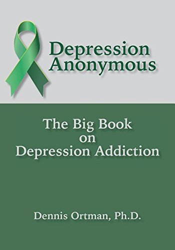 Depression Anonymous: The Big Book on Depression Addiction