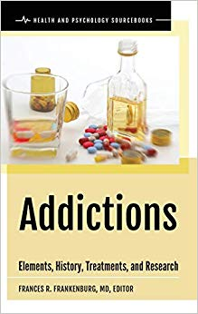Addictions: Elements, History, Treatments, and Research (Health and Psychology Sourcebooks)