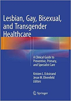 Lesbian, Gay, Bisexual, and Transgender Healthcare: A Clinical Guide to Preventive, Primary, and Specialist Care