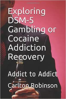 Exploring DSM-5 Gambling or Cocaine Addiction Recovery: Addict to Addict