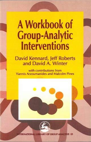 A Workbook of Group-Analytic Interventions (International Library of Group Analysis)