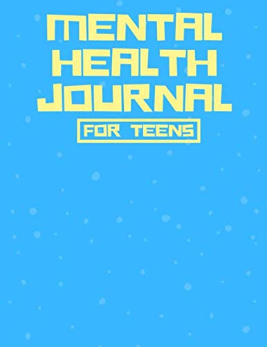 Mental Health Journal for Teens: Therapy Journal and Planner for Mental Health - Depression and Anxiety Journal Notebook with Prompts and Trackers (Mental Health Books)