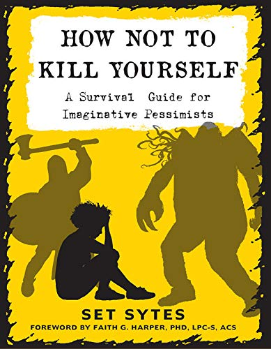 How Not to Kill Yourself: A Survival Guide for Imaginative Pessimists (Good Life)