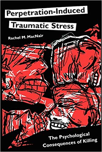 Perpetration-Induced Traumatic Stress: The Psychological Consequences of Killing (Psychological Dimensions to War and Peace)