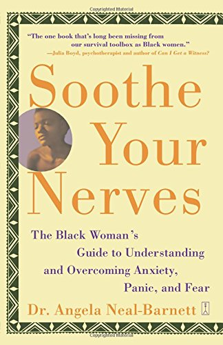 Soothe Your Nerves: The Black Woman's Guide to Understanding and Overcoming Anxiety, Panic, and Fear
