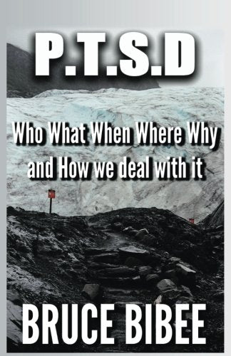 P.T.S.D.: Who, What, Where, When, Why and How We Deal With It