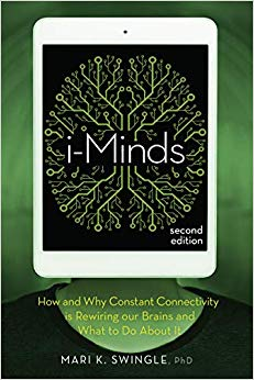 i-Minds - 2nd edition: How and Why Constant Connectivity is Rewiring Our Brains and What to Do About it