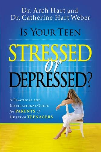 Is Your Teen Stressed or Depressed?: A Practical and Inspirational Guide for Parents of Hurting Teenagers