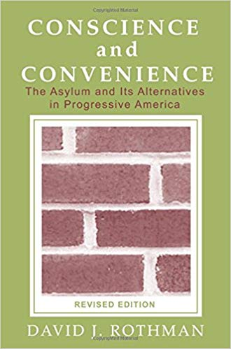 Conscience and Convenience: The Asylum and Its Alternatives in Progressive America (Revised Edition) (New Lines in Criminology Series)