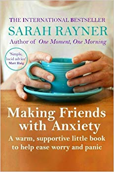 Making Friends with Anxiety: A warm, supportive little book to ease worry and panic - 2019 edition