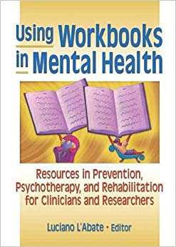 Using Workbooks in Mental Health: Resources in Prevention, Psychotherapy, and Rehabilitation for Clinicians and Researchers (Haworth Practical Practice in Mental Health)
