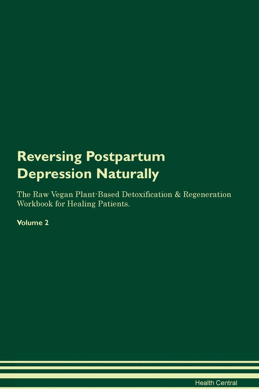 Reversing Postpartum Depression Naturally The Raw Vegan Plant-Based Detoxification & Regeneration Workbook for Healing Patients. Volume 2