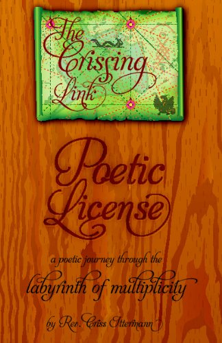 The Crissing Link: Poetic License: a poetic journey through the labyrinth of multiplicity