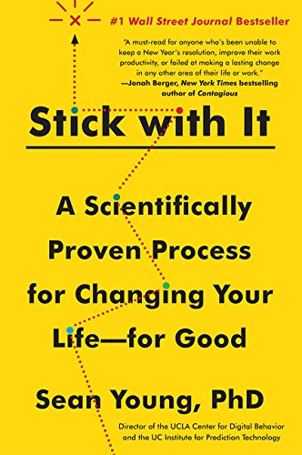 Stick with It: A Scientifically Proven Process for Changing Your Life--for Good