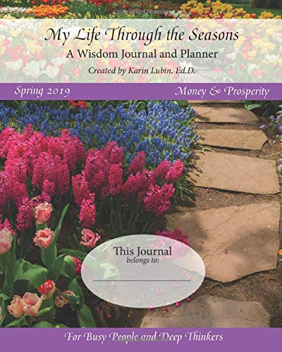 My Life Through the Seasons, A Wisdom Journal and Planner: Spring 2019 (Seasonal Wisdom Journal 2019)
