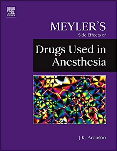 Meyler's Side Effects of Drugs Used in Anesthesia