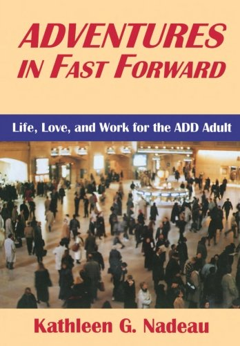 Adventures In Fast Forward: Life, Love, and Work for the ADD Adult