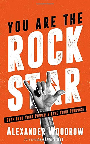 You Are The Rock Star: Step Into Your Power And Live Your Purpose