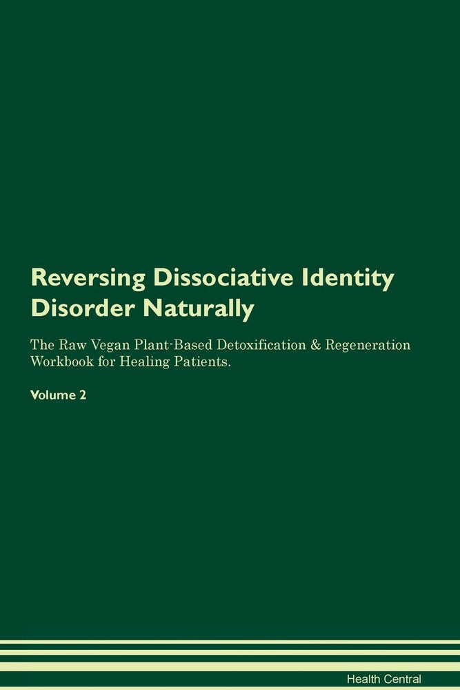 Reversing Dissociative Identity Disorder Naturally The Raw Vegan Plant-Based Detoxification & Regeneration Workbook for Healing Patients. Volume 2