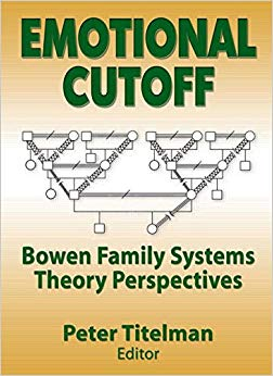 Emotional Cutoff: Bowen Family Systems Theory Perspectives (Haworth Marriage and the Family)