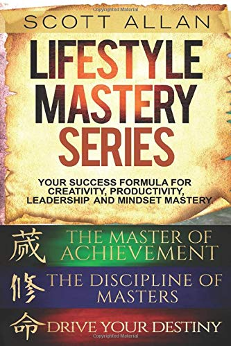 Lifestyle Mastery Series: Vol 1: Books 1—3: Drive Your Destiny, The Discipline of Masters, and The Master of Achievement