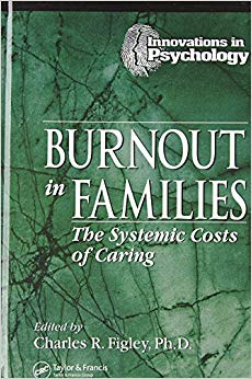 Burnout in Families: The Systemic Costs of Caring (Innovations in Psychology Series)