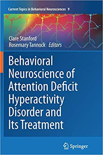Behavioral Neuroscience of Attention Deficit Hyperactivity Disorder and Its Treatment (Current Topics in Behavioral Neurosciences)