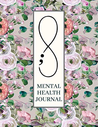 Mental Health Journal: Daily Mental Health Tracker and Planner for Men, Women and Teens | Semicolon Self Care Notebook Diary for Anxiety, Depression, ... Well-Being (Mental Health Journaling)