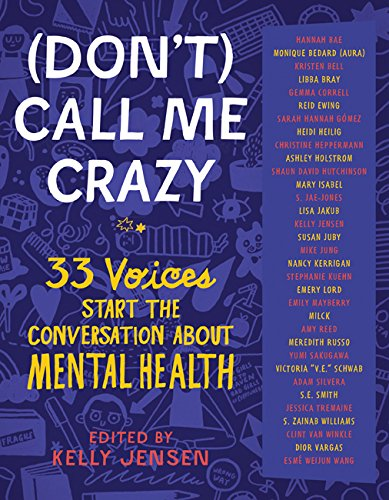 (Don't) Call Me Crazy: 33 Voices Start the Conversation about Mental Health