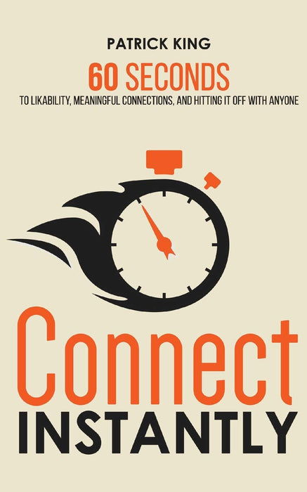 Connect Instantly: 60 Seconds to Likability, Meaningful Connections, and Hitting It Off With Anyone