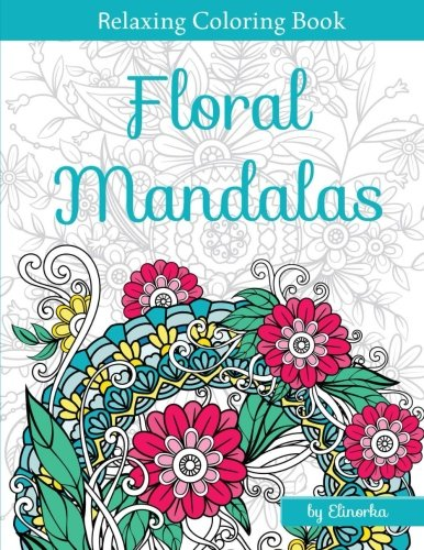Floral Mandalas: +Bonus: Full Digital Copy of Interior Inside, Enjoyable coloring book for Adults: Relaxation, Focusing, Meditation and Stress Relief!