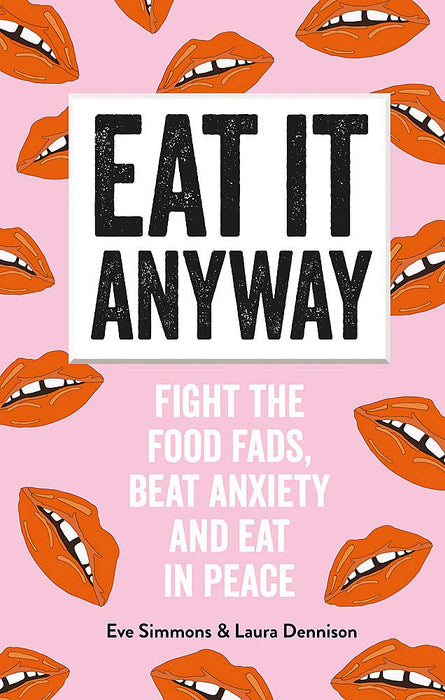Eat It Anyway: Fight the Food Fads, Beat Anxiety and Eat in Peace